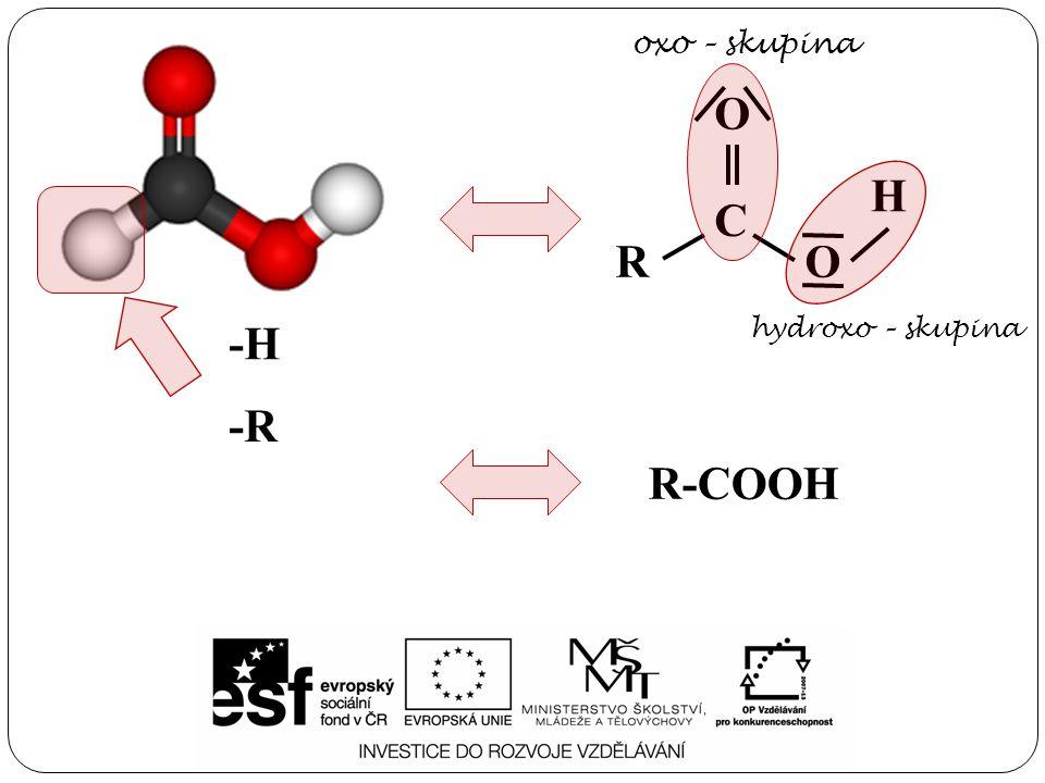 oxo – skupina R C O H -H hydroxo – skupina -R R-COOH