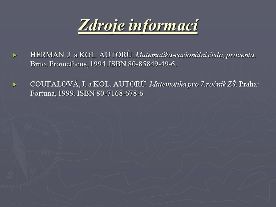 Zdroje informací HERMAN, J. a KOL. AUTORŮ. Matematika-racionální čísla, procenta. Brno: Prometheus, 1994. ISBN 80-85849-49-6.