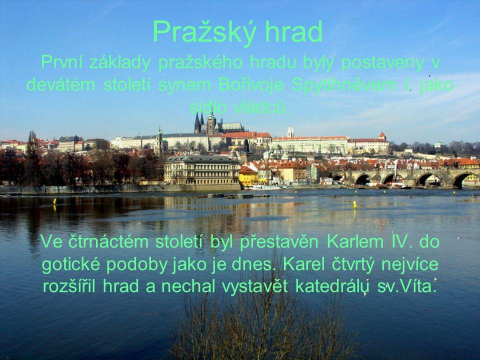 Pražský hrad První základy pražského hradu byly postaveny v devátém století synem Bořivoje Spytihněvem I. jako sídlo vládců.
