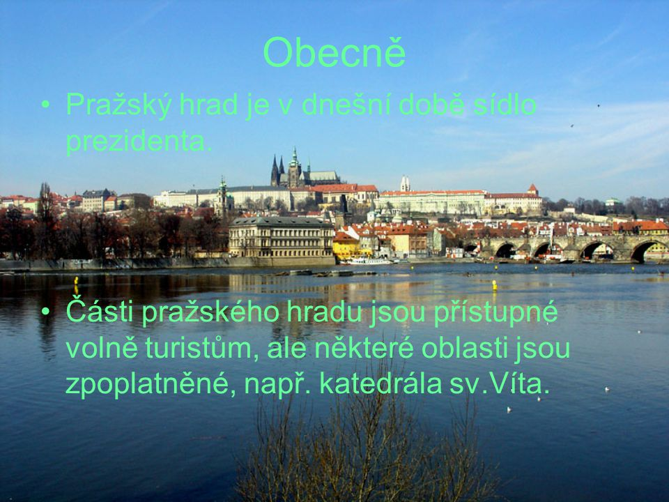 Obecně Pražský hrad je v dnešní době sídlo prezidenta.