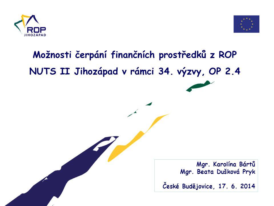 17. 6. 2014 Možnosti čerpání finančních prostředků z ROP NUTS II Jihozápad v rámci 34. výzvy, OP 2.4.
