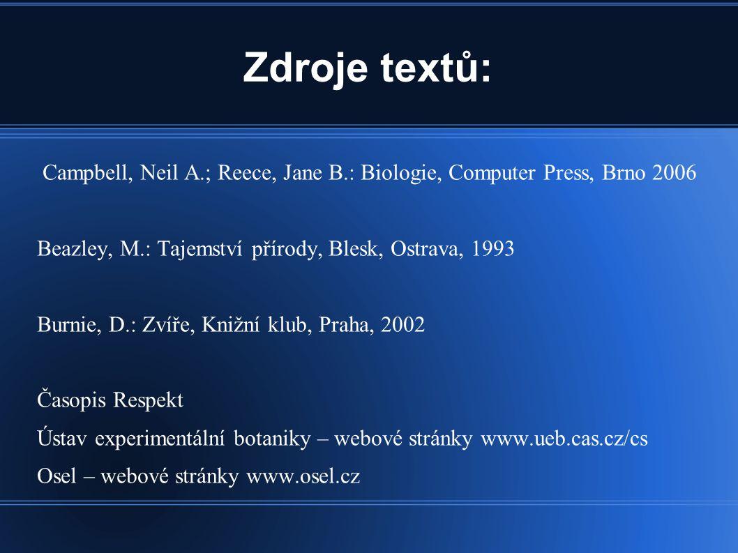 Zdroje textů: Campbell, Neil A.; Reece, Jane B.: Biologie, Computer Press, Brno 2006. Beazley, M.: Tajemství přírody, Blesk, Ostrava, 1993.
