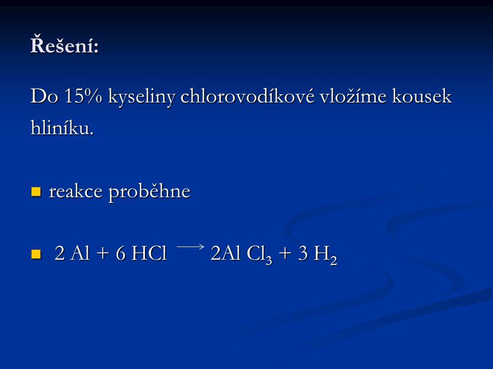 Řešení: Do 15% kyseliny chlorovodíkové vložíme kousek.