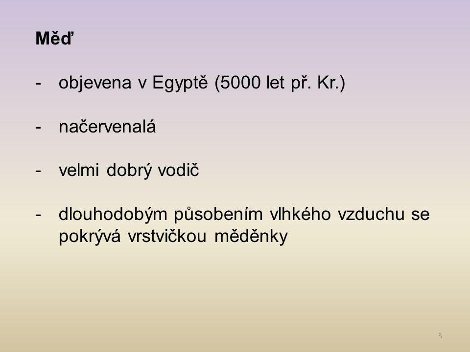 Měď objevena v Egyptě (5000 let př. Kr.) načervenalá.