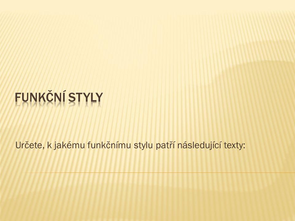 Určete, k jakému funkčnímu stylu patří následující texty:
