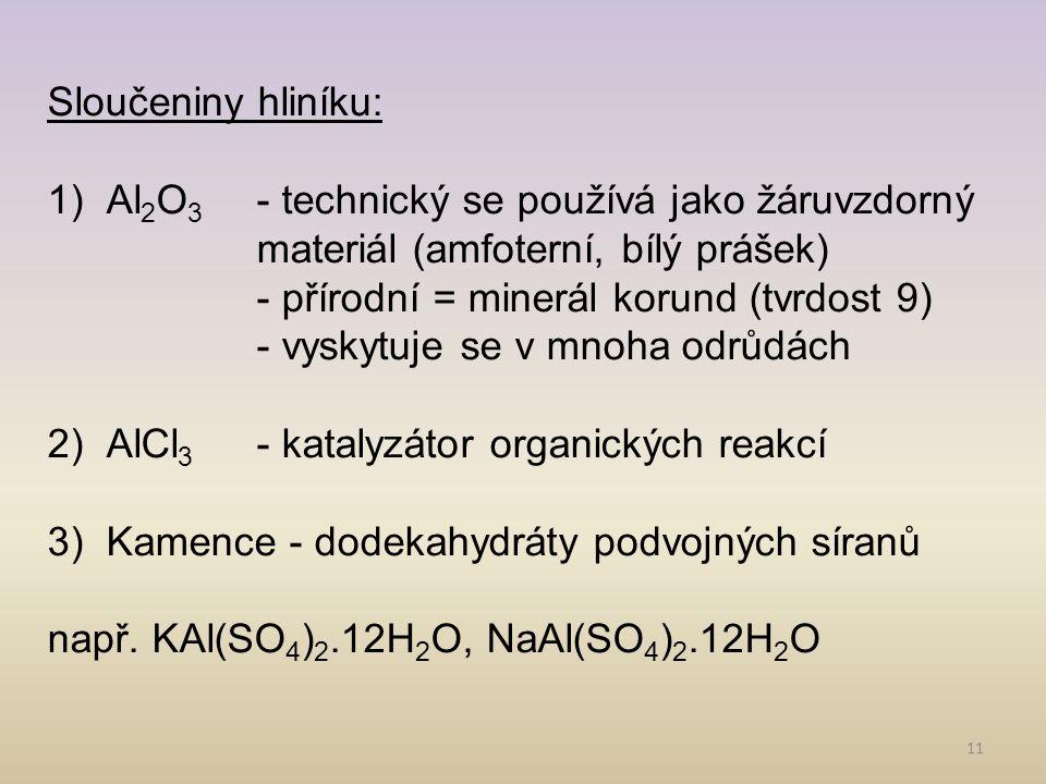 Sloučeniny hliníku: Al2O3 - technický se používá jako žáruvzdorný materiál (amfoterní, bílý prášek)