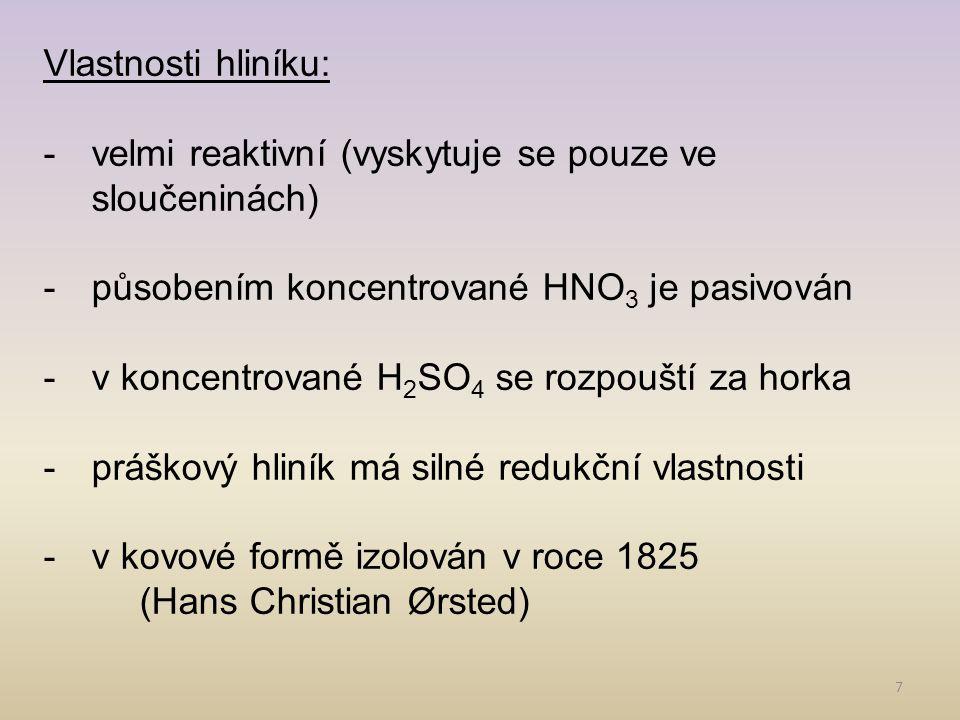 Vlastnosti hliníku: velmi reaktivní (vyskytuje se pouze ve sloučeninách) působením koncentrované HNO3 je pasivován.