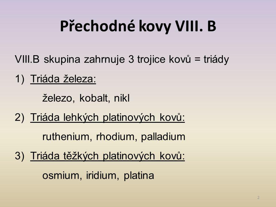 Přechodné kovy VIII. B VIII.B skupina zahrnuje 3 trojice kovů = triády