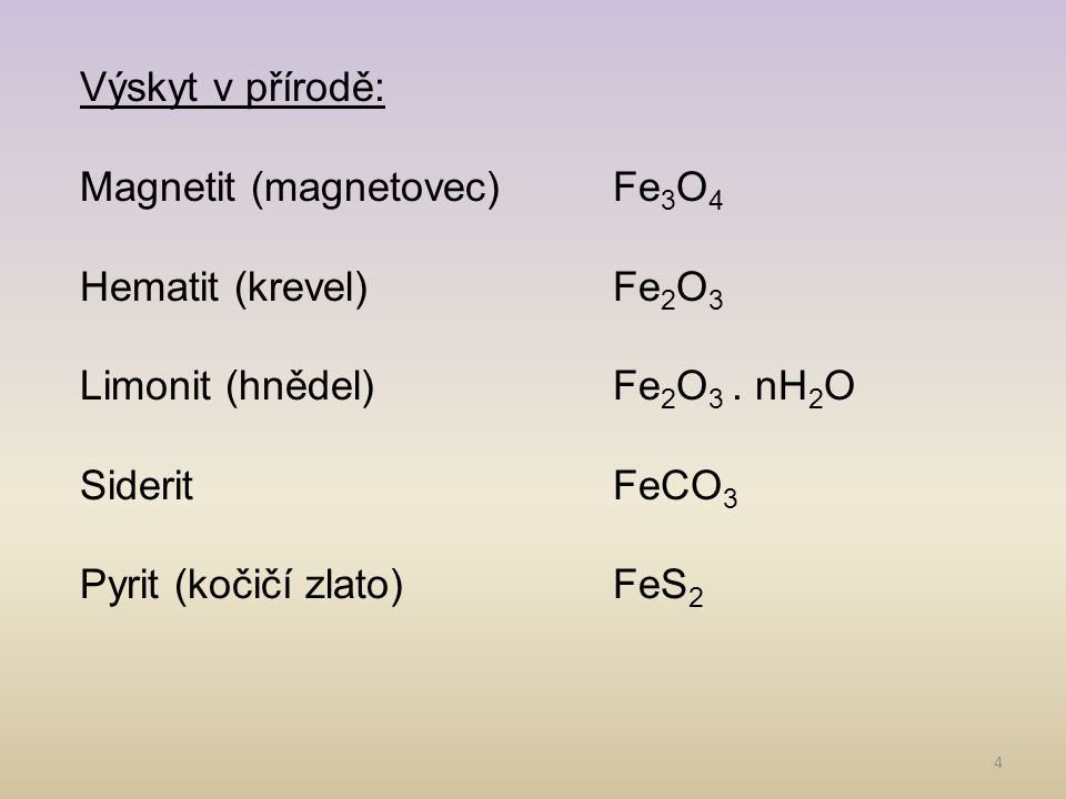Výskyt v přírodě: Magnetit (magnetovec) Fe3O4. Hematit (krevel) Fe2O3. Limonit (hnědel) Fe2O3 . nH2O.