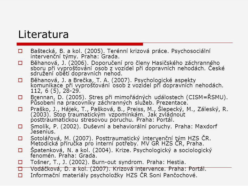 Literatura Baštecká, B. a kol. (2005). Terénní krizová práce. Psychosociální intervenční týmy. Praha: Grada.