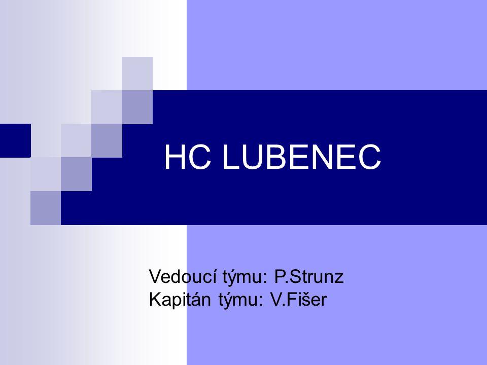 HC LUBENEC Vedoucí týmu: P.Strunz Kapitán týmu: V.Fišer