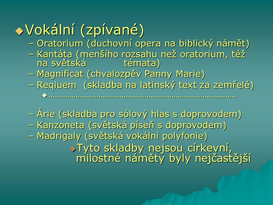Vokální (zpívané) Oratorium (duchovní opera na biblický námět) Kantáta (menšího rozsahu než oratorium, též na světská témata)