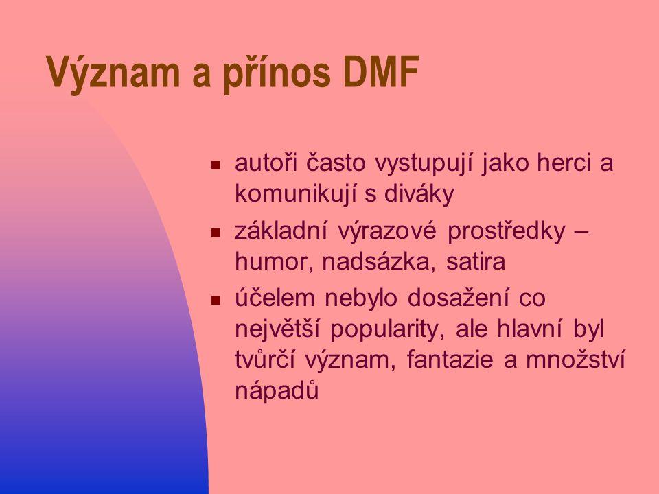 Význam a přínos DMF autoři často vystupují jako herci a komunikují s diváky. základní výrazové prostředky – humor, nadsázka, satira.