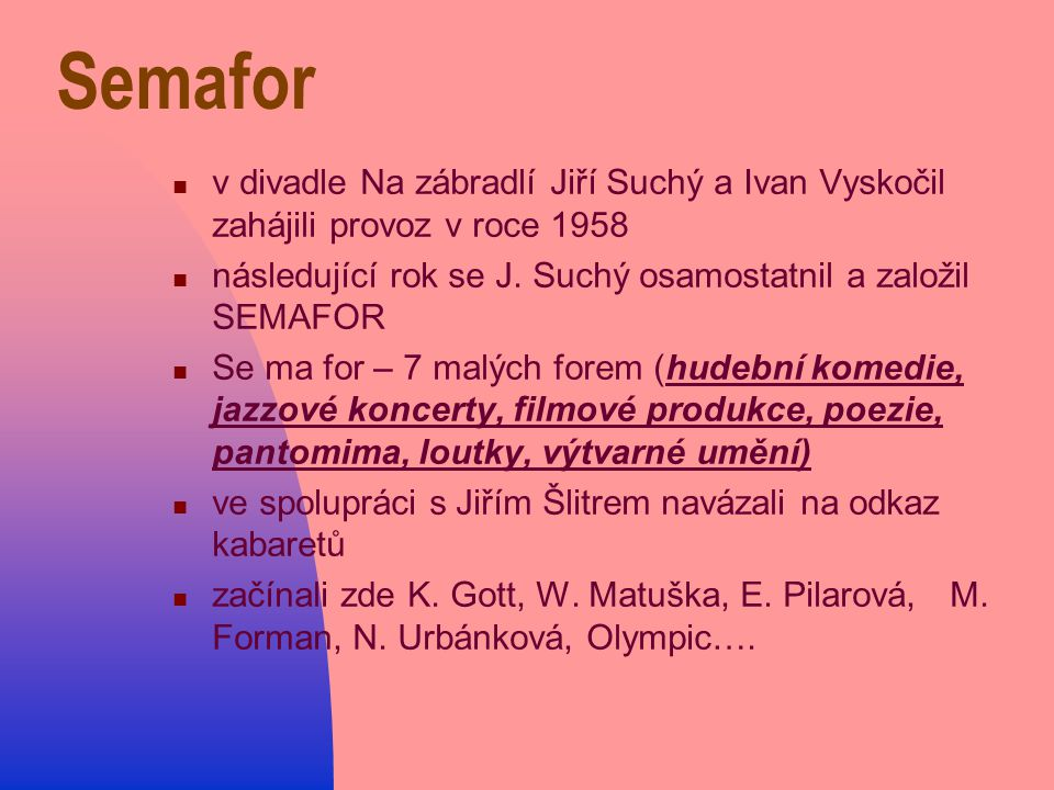 Semafor v divadle Na zábradlí Jiří Suchý a Ivan Vyskočil zahájili provoz v roce 1958. následující rok se J. Suchý osamostatnil a založil SEMAFOR.