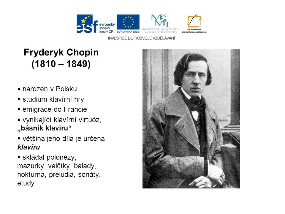 Fryderyk Chopin (1810 – 1849) narozen v Polsku studium klavírní hry