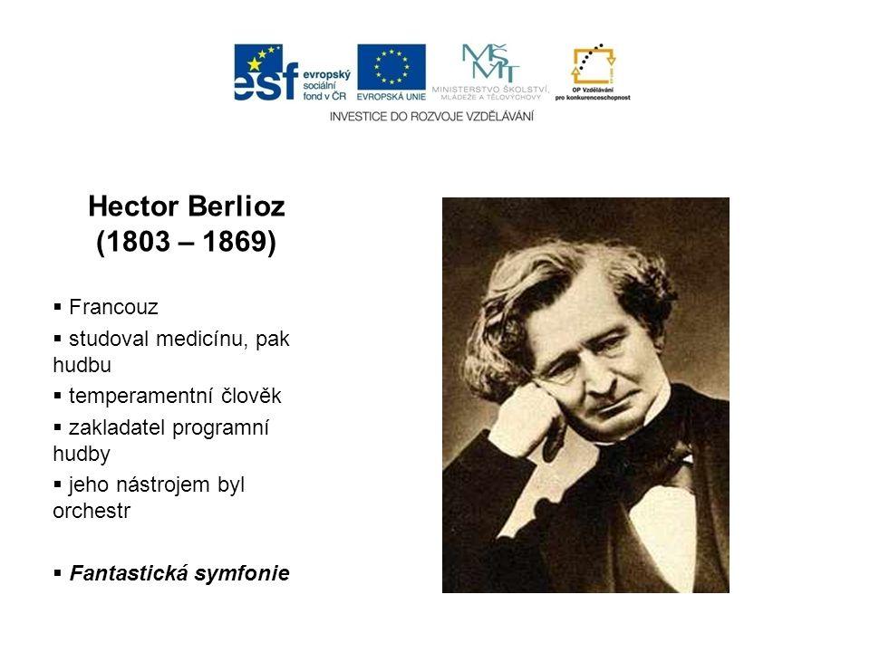 Hector Berlioz (1803 – 1869) Francouz studoval medicínu, pak hudbu