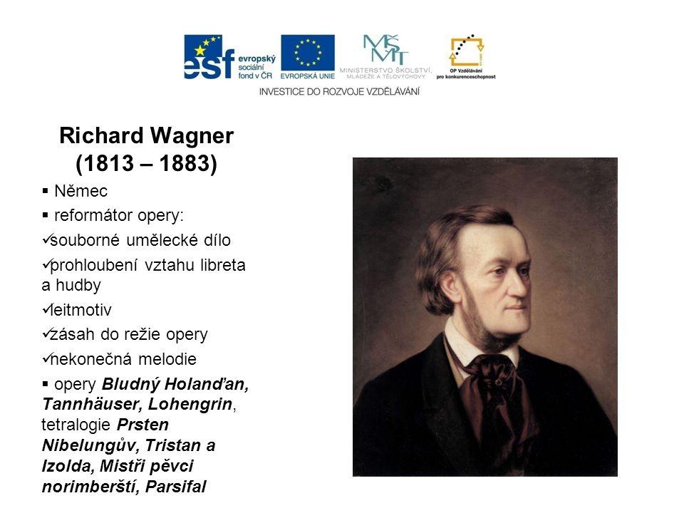 Richard Wagner (1813 – 1883) Němec reformátor opery: