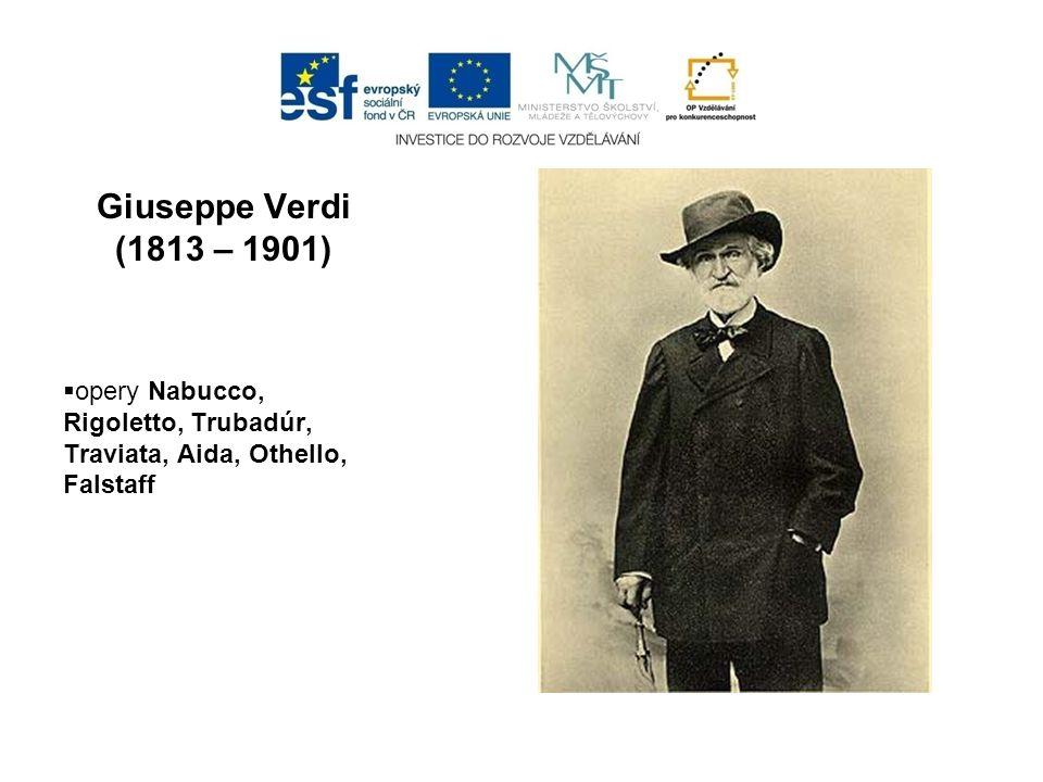 Giuseppe Verdi (1813 – 1901) opery Nabucco, Rigoletto, Trubadúr, Traviata, Aida, Othello, Falstaff.