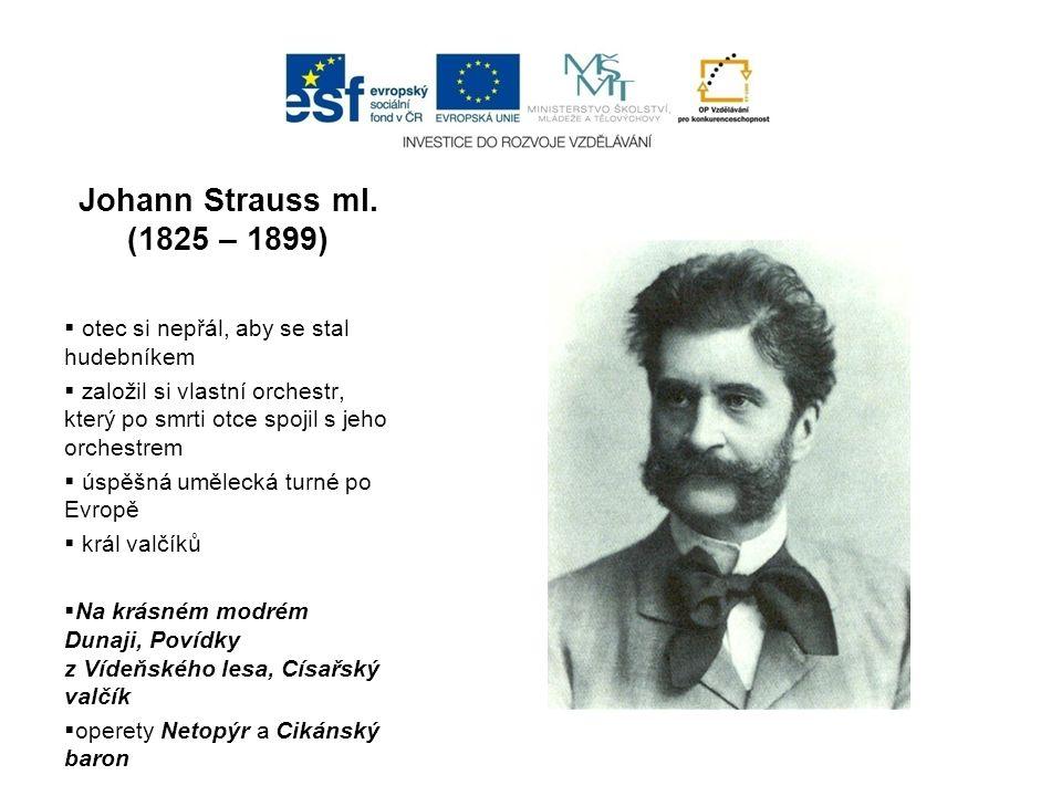 Johann Strauss ml. (1825 – 1899) otec si nepřál, aby se stal hudebníkem. založil si vlastní orchestr, který po smrti otce spojil s jeho orchestrem.