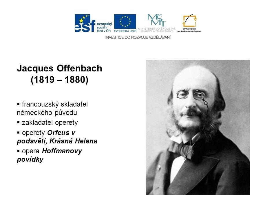 Jacques Offenbach (1819 – 1880) francouzský skladatel německého původu