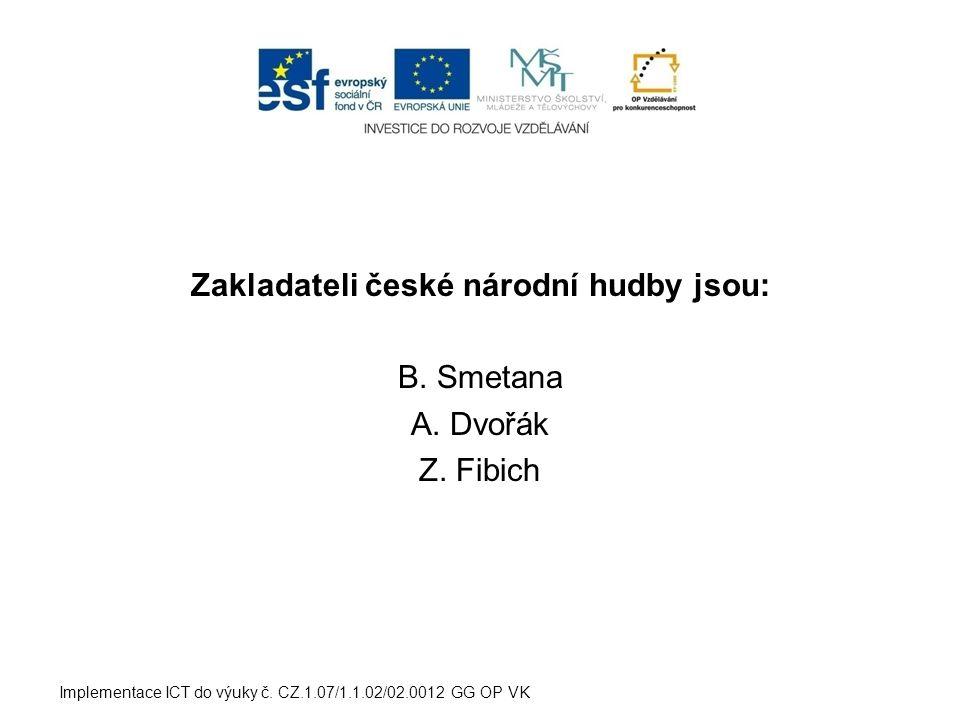 Zakladateli české národní hudby jsou: