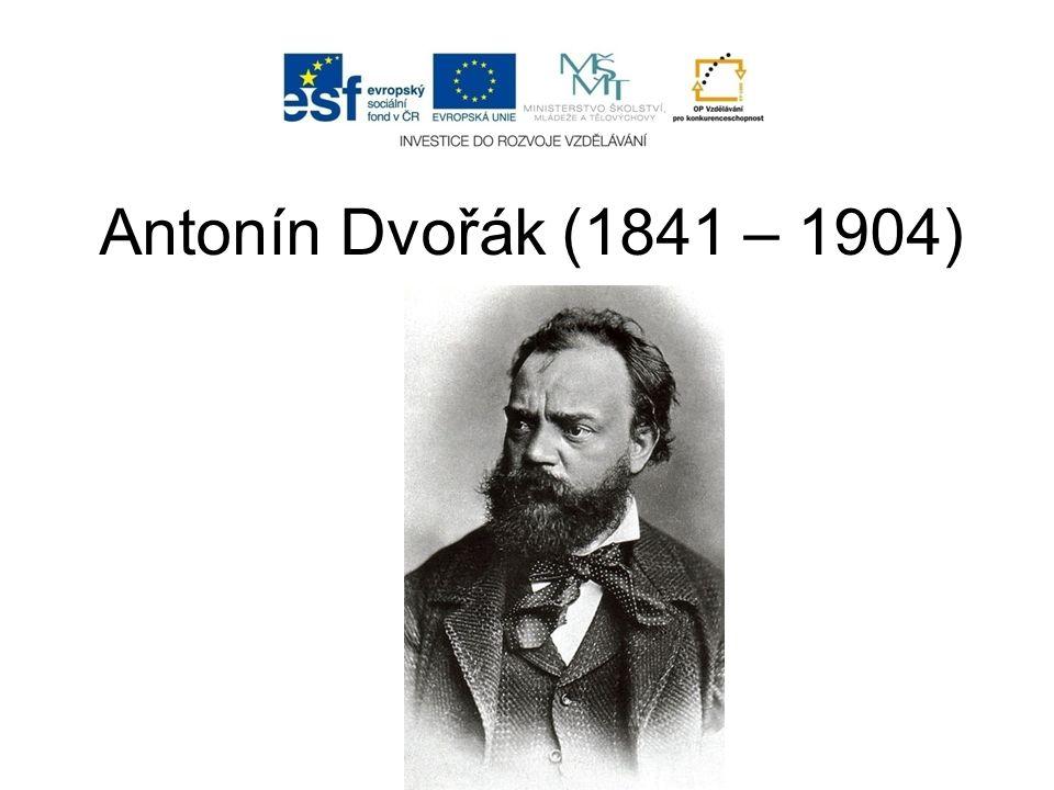 Antonín Dvořák (1841 – 1904)