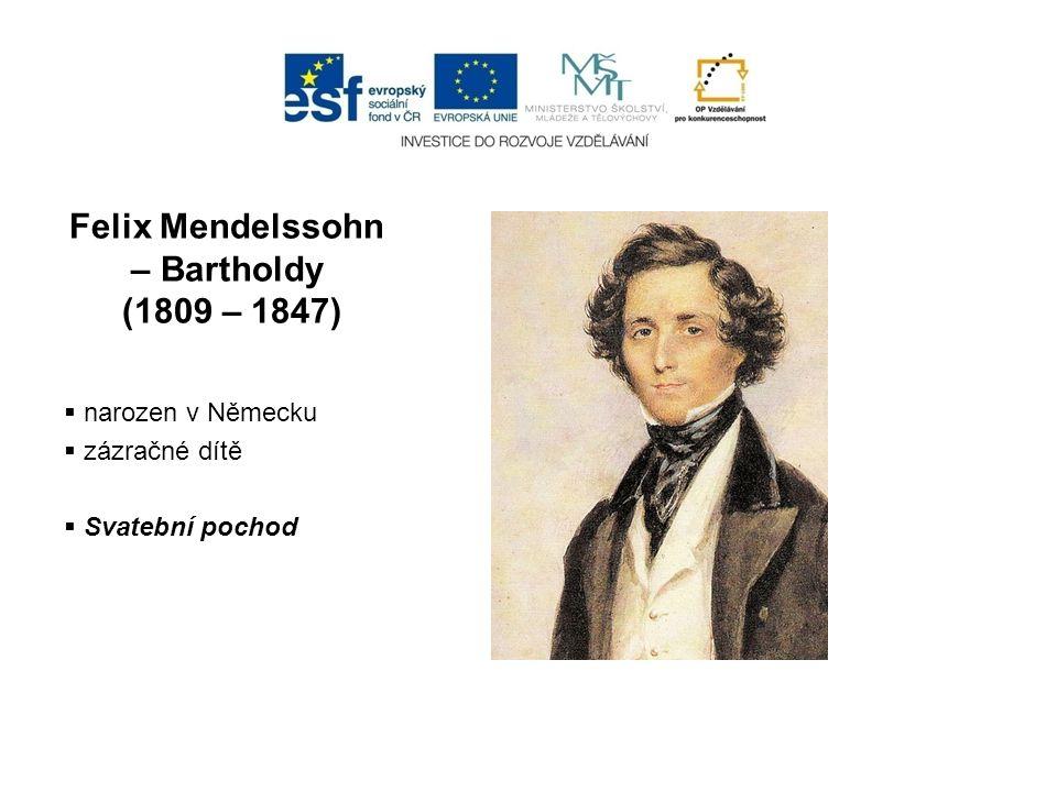 Felix Mendelssohn – Bartholdy (1809 – 1847)