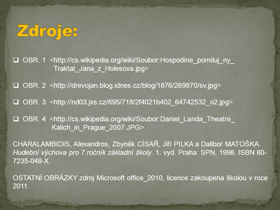 Zdroje: OBR. 1 <http://cs.wikipedia.org/wiki/Soubor:Hospodine_pomiluj_ny_. Traktat_Jana_z_Holesova.jpg>