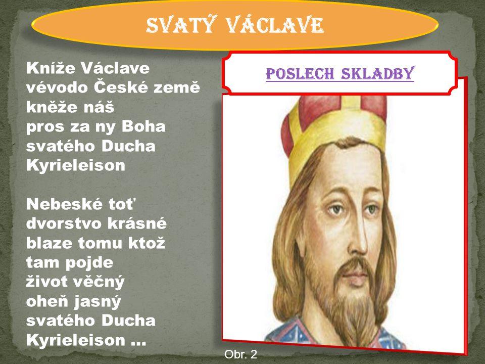 SVATÝ VÁCLAVE POSLECH SKLADBY. Kníže Václave vévodo České země kněže náš pros za ny Boha svatého Ducha Kyrieleison.