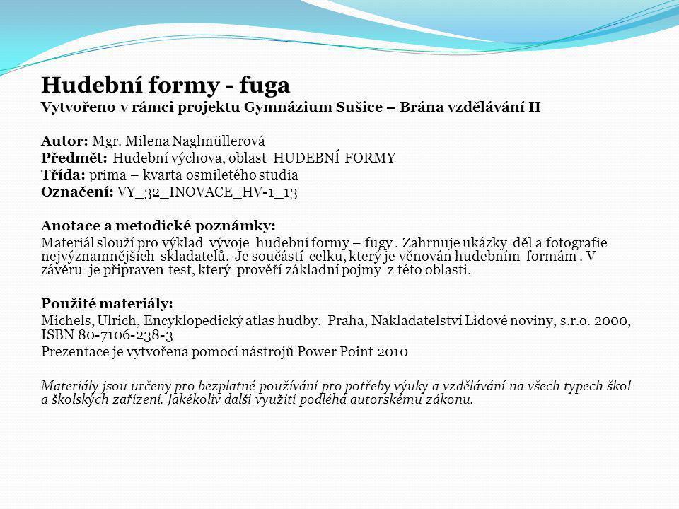 Hudební formy - fuga Vytvořeno v rámci projektu Gymnázium Sušice – Brána vzdělávání II. Autor: Mgr. Milena Naglmüllerová.