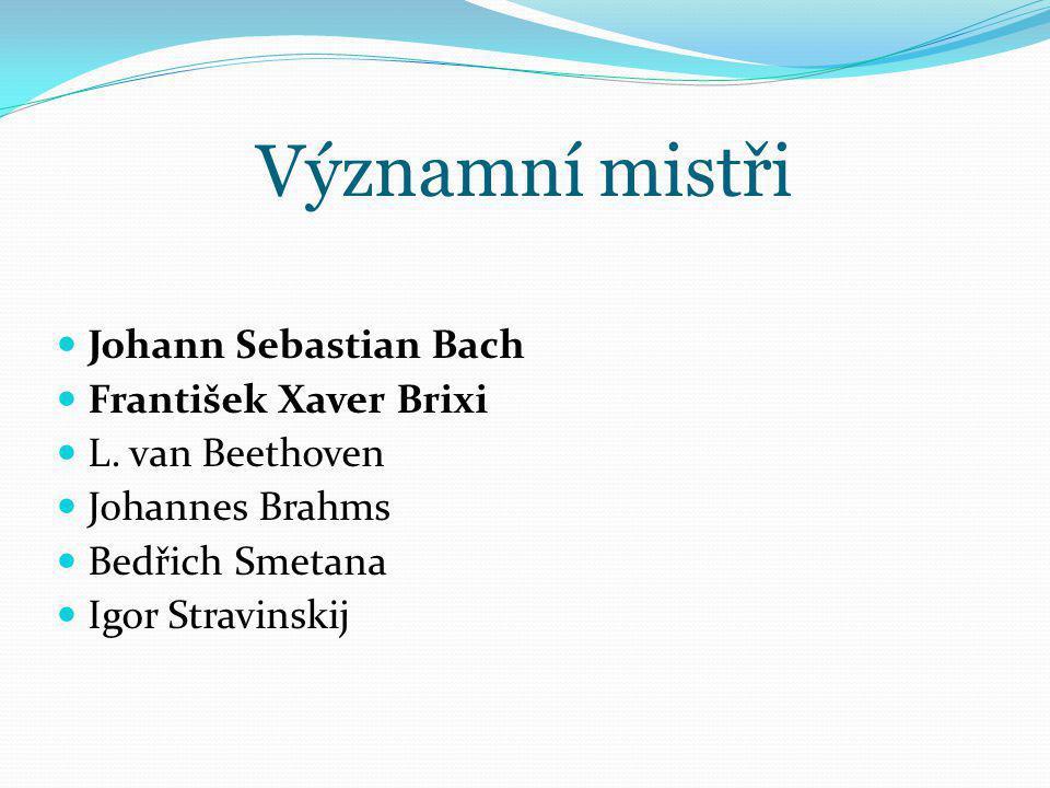 Významní mistři Johann Sebastian Bach František Xaver Brixi