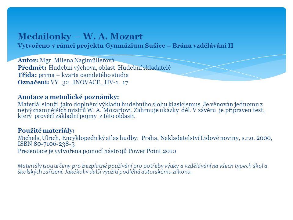 Medailonky – W. A. Mozart Vytvořeno v rámci projektu Gymnázium Sušice – Brána vzdělávání II. Autor: Mgr. Milena Naglmüllerová.