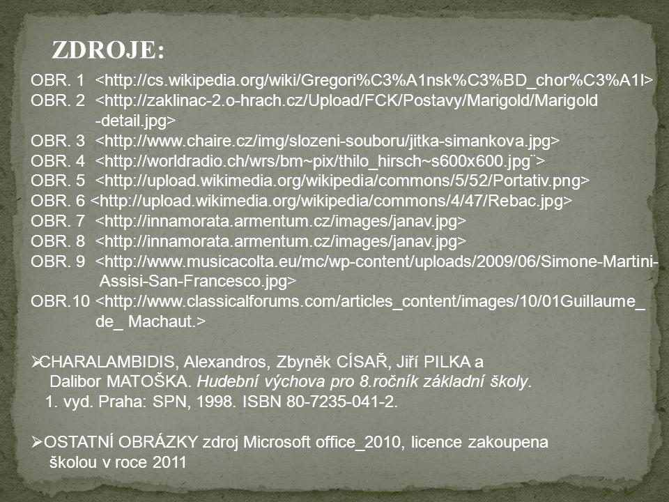 ZDROJE: OBR. 1 <http://cs.wikipedia.org/wiki/Gregori%C3%A1nsk%C3%BD_chor%C3%A1l>
