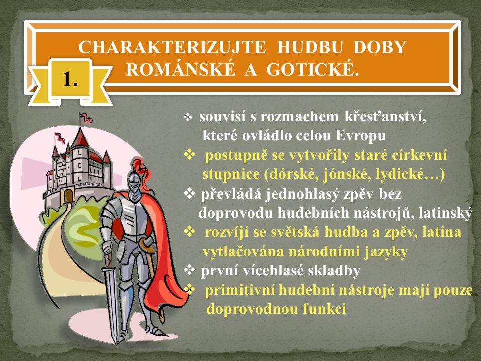 CHARAKTERIZUJTE HUDBU DOBY ROMÁNSKÉ A GOTICKÉ.