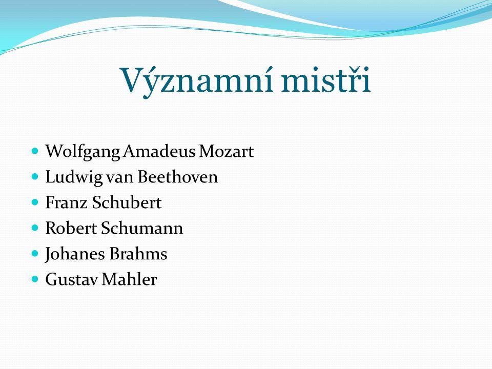 Významní mistři Wolfgang Amadeus Mozart Ludwig van Beethoven