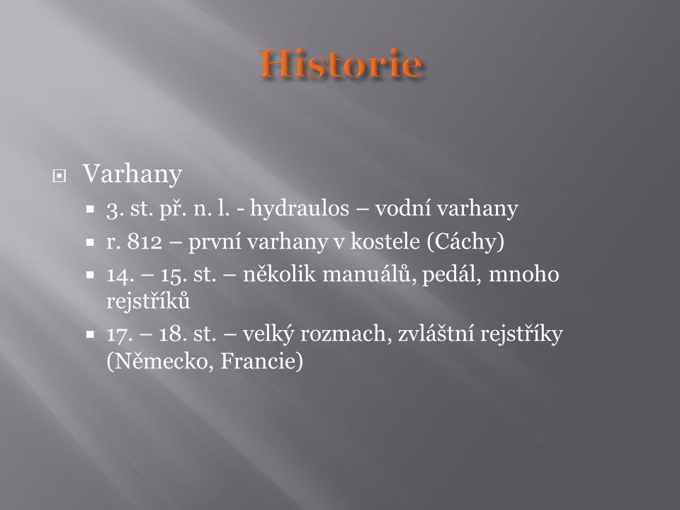 Historie Varhany 3. st. př. n. l. - hydraulos – vodní varhany