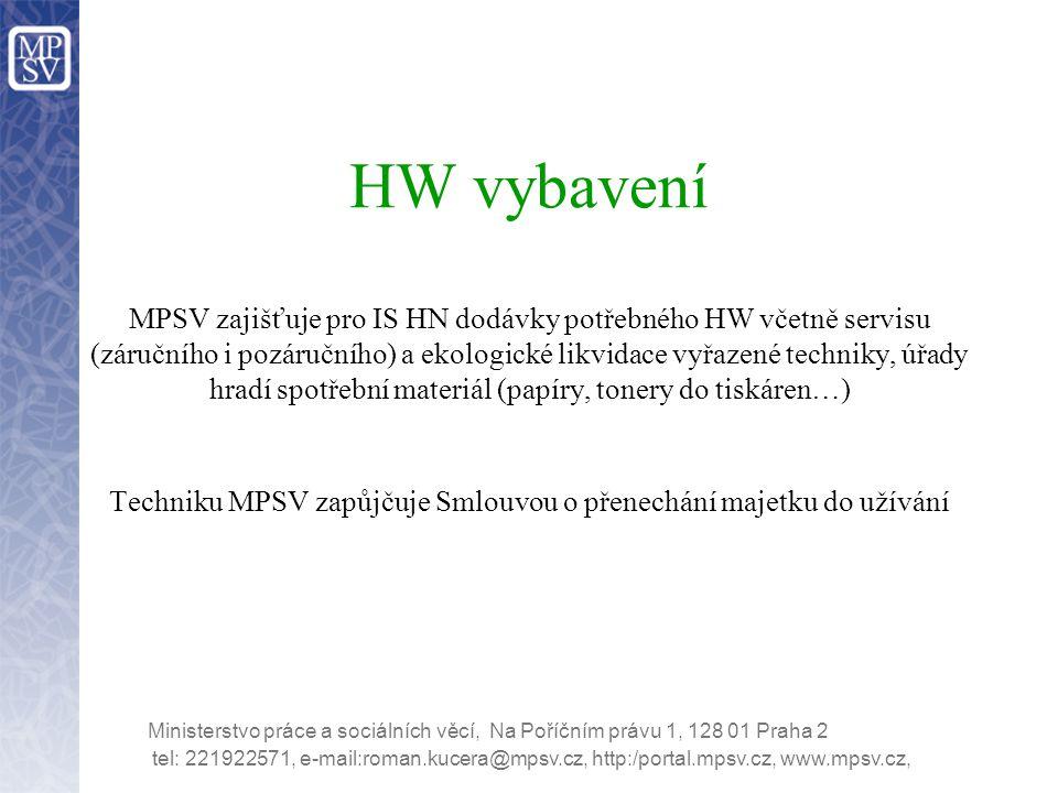 HW vybavení MPSV zajišťuje pro IS HN dodávky potřebného HW včetně servisu (záručního i pozáručního) a ekologické likvidace vyřazené techniky, úřady hradí spotřební materiál (papíry, tonery do tiskáren…) Techniku MPSV zapůjčuje Smlouvou o přenechání majetku do užívání