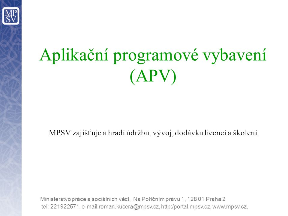 Aplikační programové vybavení (APV) MPSV zajišťuje a hradí údržbu, vývoj, dodávku licencí a školení