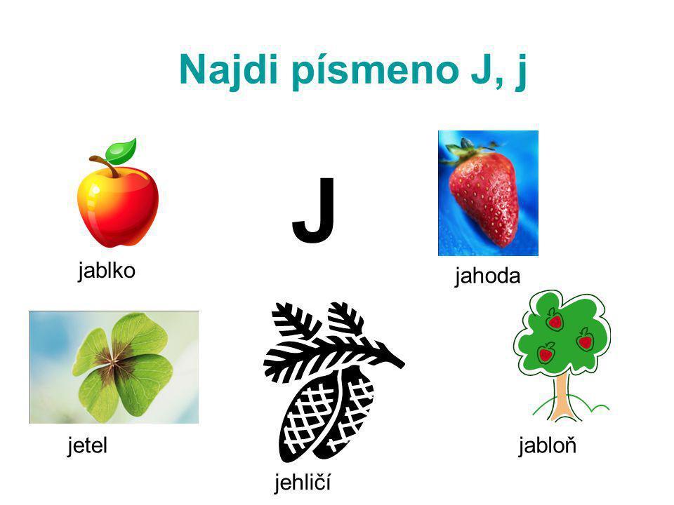 Najdi písmeno J, j J jablko jahoda jetel jabloň jehličí