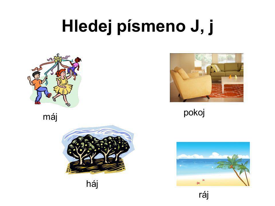 Hledej písmeno J, j pokoj máj háj ráj