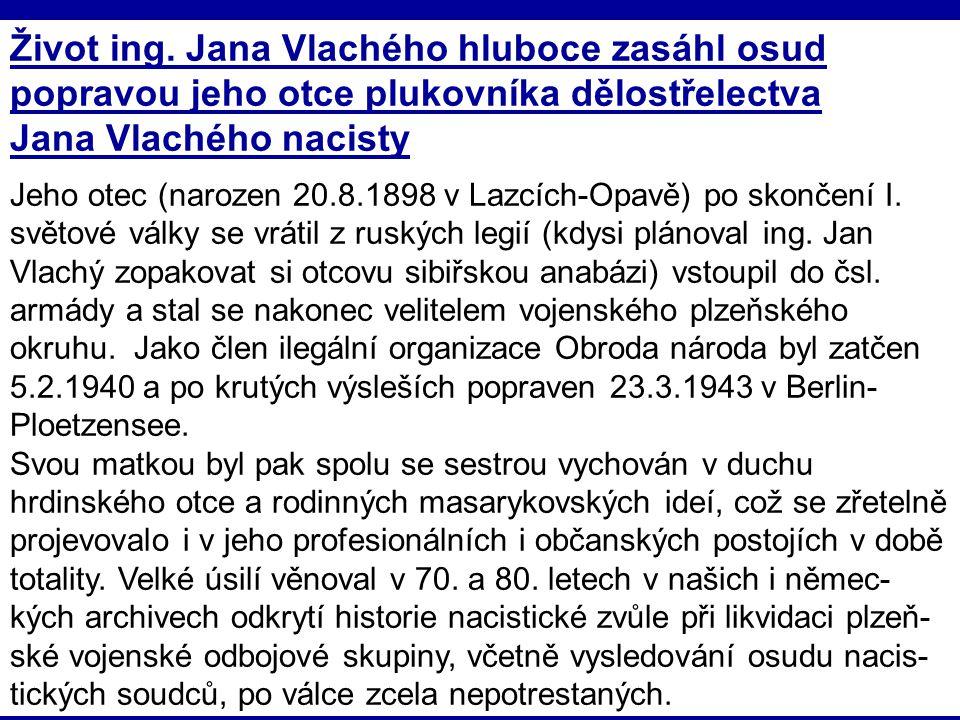 Život ing. Jana Vlachého hluboce zasáhl osud popravou jeho otce plukovníka dělostřelectva