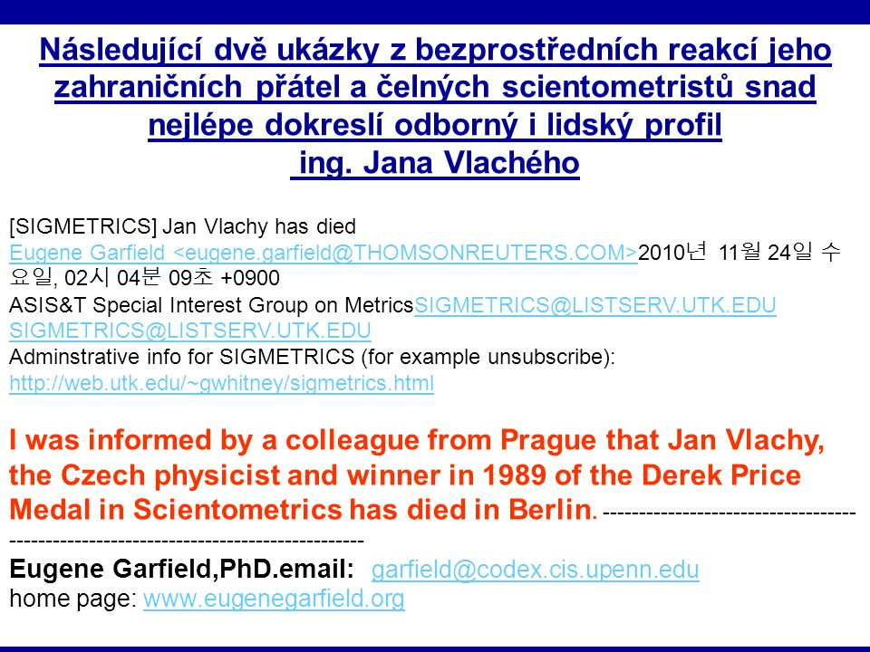 Následující dvě ukázky z bezprostředních reakcí jeho zahraničních přátel a čelných scientometristů snad nejlépe dokreslí odborný i lidský profil