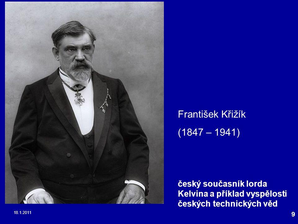 František Křižík (1847 – 1941) český současník lorda Kelvina a příklad vyspělosti českých technických věd.