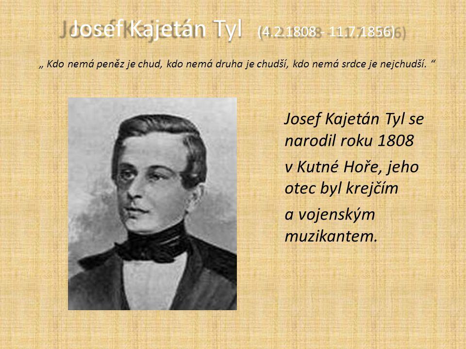 """Josef Kajetán Tyl (4.2.1808 - 11.7.1856) """" Kdo nemá peněz je chud, kdo nemá druha je chudší, kdo nemá srdce je nejchudší."""