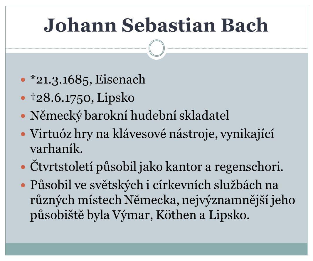 Johann Sebastian Bach *21.3.1685, Eisenach †28.6.1750, Lipsko