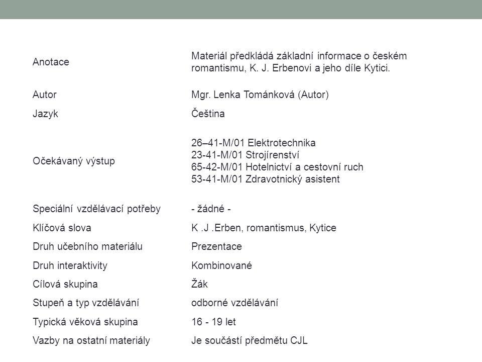 Anotace Materiál předkládá základní informace o českém romantismu, K. J. Erbenovi a jeho díle Kytici.