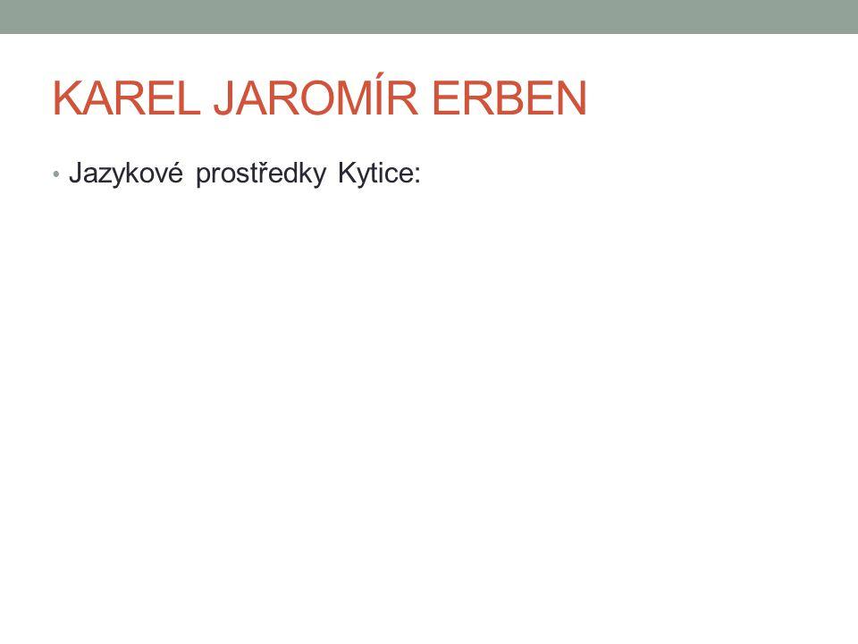 KAREL JAROMÍR ERBEN Jazykové prostředky Kytice: