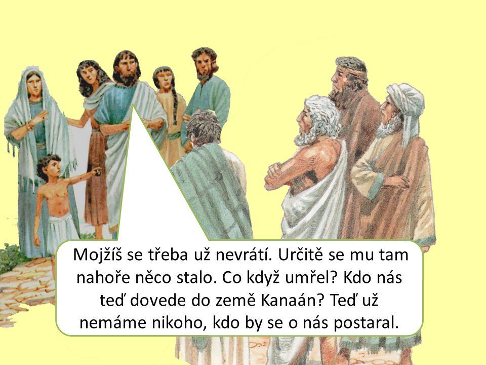 Mojžíš se třeba už nevrátí. Určitě se mu tam nahoře něco stalo