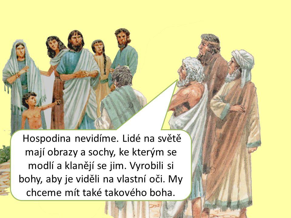 Hospodina nevidíme. Lidé na světě mají obrazy a sochy, ke kterým se modlí a klanějí se jim.