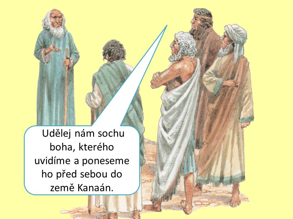 Udělej nám sochu boha, kterého uvidíme a poneseme ho před sebou do země Kanaán.